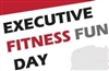 EXECUTIVE FITNESS FUN DAY